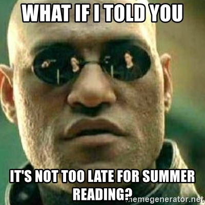 what-if-i-told-you-its-not-too-late-for-summer-reading